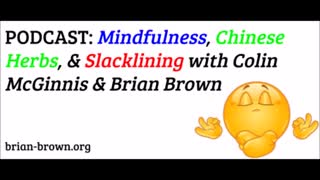 PODCAST: Mindfulness, Chinese Herbs, & Slacklining with Colin McGinnis & Brian Brown