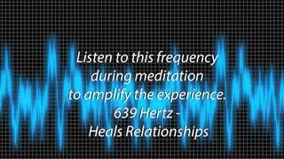 639 hz - Heals Relationships - 5 minute meditation