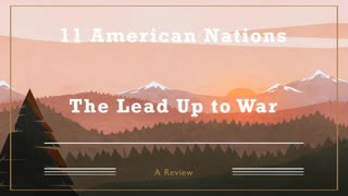 11 American Nations Review: Episode 10 (The Lead Up to War)