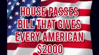 $2000 FOR EVERY AMERICAN PASSES THE HOUSE!