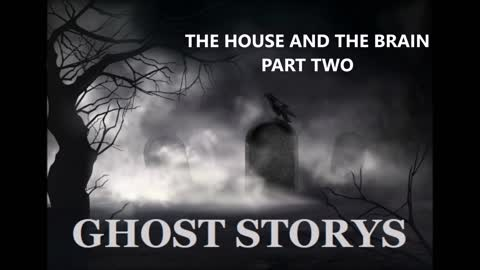 GHOST STORYS THE HOUSE AND THE BRAIN #2