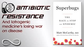 "Antibiotic resistance and Iatrogenic medicine's losing war on disease - ""Superbugs"" Book Review"
