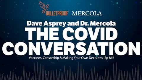 THE COVID CONVERSATION- BULLETPROOF RADIO PODCAST EP.816 WITH DAVE ASPREY AND DR. MERCOLA