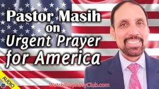 Pastor Masih on Urgent Prayer for America