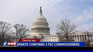 Senate confirms 3 FEC commissioners