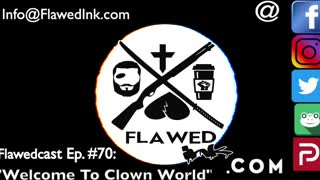 """Flawedcast Ep #70: """"Welcome To Clown World"""""""