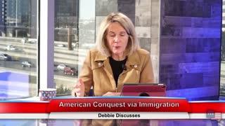 American Conquest via Immigration   Debbie Discusses 1.27.21