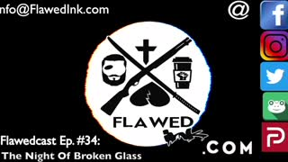"""Flawedcast Ep. # 34: """"The Night Of Broken Glass"""""""