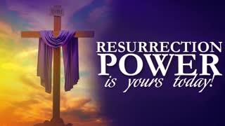 Resurrection Power Today!
