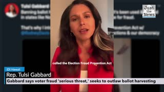 Tulsi Gabbard says: voter fraud 'serious threat,' seeks to outlaw ballot harvesting