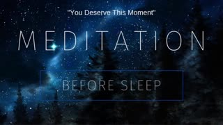 Guided Meditation Before Sleep You Deserve This Moment
