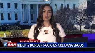 Biden's border policies are dangerous