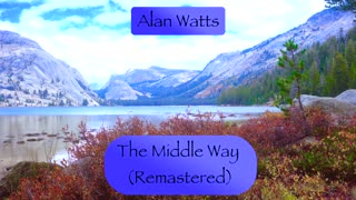 Alan Watts The Middle Way (Remastered)