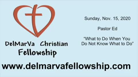 11-15-2020 - Pastor Ed - What To Do When You Do Not Know What To Do