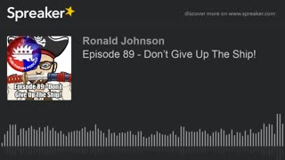 Episode 89 - Don't Give Up The Ship!