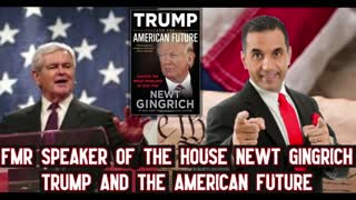 Fmr Speaker of the House Newt Gingrich Shares about Trump and the Future of America