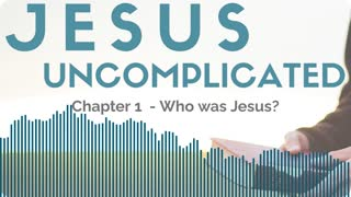 Jesus Uncomplicated, Chapter 1: Who Was Jesus?