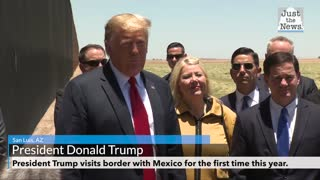 President Trump visits border with Mexico for the first time this year