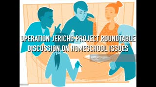 JOIN OPERATION JERICHO PROJECT ROUNDTABLE DISCUSSION ON HOMESCHOOL ISSUES