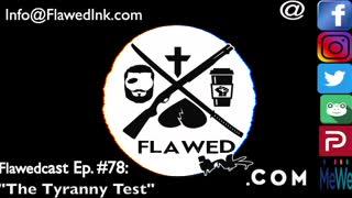 "Flawedcast Ep #78: ""The Tyranny Test"""