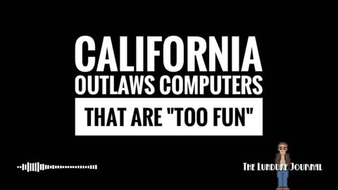 """California outlaws computers that are """"too fun"""""""