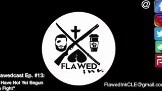 """Flawedcast Ep.# 13: """"I Have Not Yet Begun To Fight"""""""