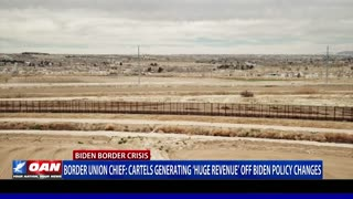 Border Union Chief: Cartels generating 'huge revenue' off Biden policy changes
