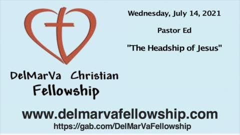 "7-14-21 - Pastor Ed - ""The Headship of Jesus"""