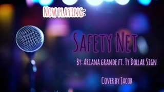 Ariana Grande- Safety Net   Cover by Jacob