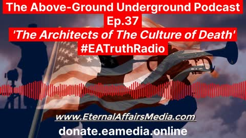 The Above-Ground Underground Ep.37: Architects of The Culture of Death