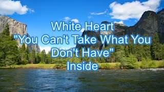 White Heart - You Can't Take What You Don't Have #496
