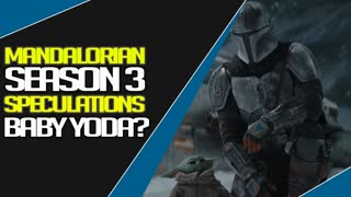 Mandalorian Season 3 Speculations and what About Baby Yoda?