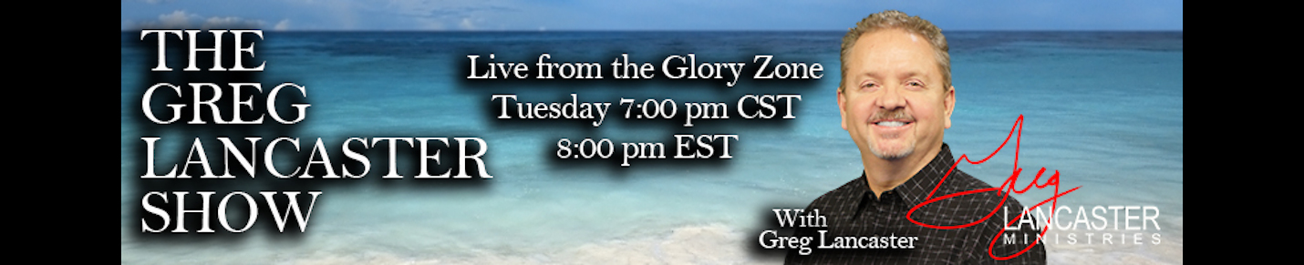 The Greg Lancaster Show, 'LIVE' From Glory Zone!