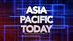 ASIA PACIFIC TODAY