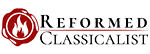 The Reformed Classicalist